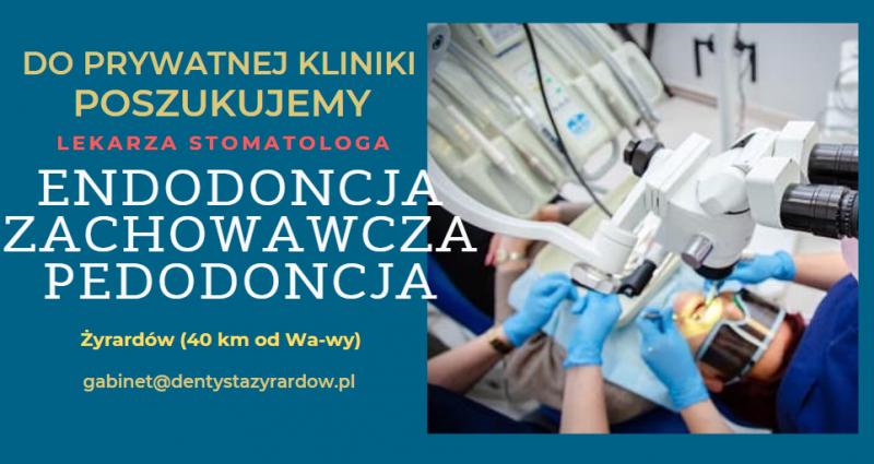 Lekarz endodonta lub pedodonta - Żyrarów (40 km od Warszawy)