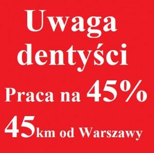 Praca dla Stomatologa na 45% - 45km od Warszawy - powiat wołomiński