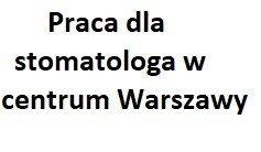 Prywatny gabinet stomatologiczny w centrum Warszawy zatrudni stomatologa po stażu podyplomowym